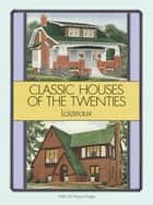 Classic Houses of the Twenties ebook by Loizeaux