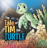 THE TALE OF TIM THE TURTLE ebook by Catherine Koehler
