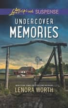Undercover Memories (Mills & Boon Love Inspired Suspense) eBook by Lenora Worth