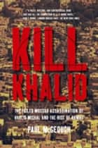 Kill Khalid - The Failed Mossad Assassination of Khalid Mishal and the Rise of Hamas ebook by Paul McGeough