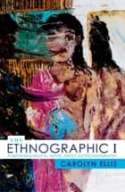 The Ethnographic I - A Methodological Novel about Autoethnography ebook by Carolyn Ellis, University of South Florida