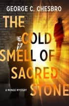 The Cold Smell of Sacred Stone ebook by George C. Chesbro