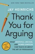Thank You for Arguing, Third Edition ebook by Jay Heinrichs