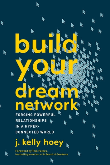 Build Your Dream Network - Forging Powerful Relationships in a Hyper-Connected World ebook by J. Kelly Hoey