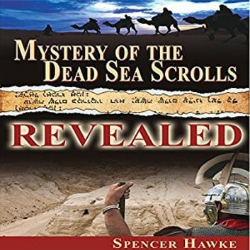 Mystery of the Dead Sea Scrolls - Revealed audiobook by Spencer Hawke