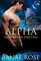 Lonely Alpha eBook by Ranae Rose