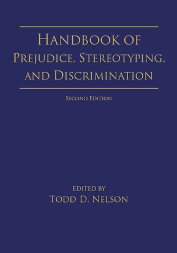 Handbook of Prejudice, Stereotyping, and Discrimination - 2nd Edition ebook by