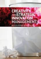 Creativity and Strategic Innovation Management ebook by Malcolm Goodman,Sandra M. Dingli
