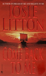 Come Back to Me - A Novel ebook by Josie Litton