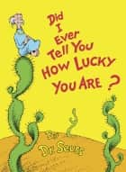 Did I Ever Tell You How Lucky You Are? ebook by Dr. Seuss
