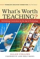 What's Worth Teaching? - Rethinking Curriculum in the Age of Technology ebook by Allan Collins