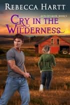 Cry in the Wilderness (Acts of Valor, Book 3) - Romantic Suspense ebook by