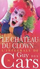 Guy des Cars 36 Le Château du clown ebook by Guy Cars des