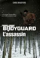 Bodyguard (Tome 5) - L'assassin ebook by Chris Bradford