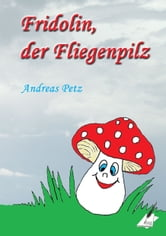 Fridolin der Fliegenpilz ebook by Andreas Petz