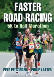 Faster Road Racing - 5K to Half Marathon ebook by Pete Pfitzinger,Phillip Latter