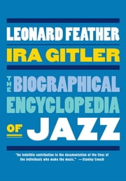 The Biographical Encyclopedia of Jazz ebook by the late Leonard Feather, Ira Gitler
