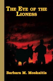 The Eye of the Lioness ebook by Barbara M. Moskaitis