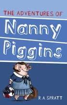 Adventures Of Nanny Piggins, The ebook by R. A. Spratt