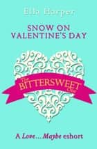 Snow on Valentine's Day: A Love…Maybe Valentine eShort ebook by Ella Harper