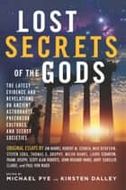 Lost Secrets of the Gods - The Latest Evidence and Revelations on Ancient Astronauts, Precursor Cultures, and Secret Societies ebook by Michael Pye, Kirsten Dalley