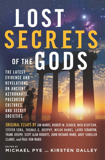Lost Secrets of the Gods - The Latest Evidence and Revelations on Ancient Astronauts, Precursor Cultures, and Secret Societies ebook by Michael Pye,Kirsten Dalley