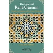 The Essential Rene Guenon - Metaphysical Principles, Traditional Doctrines, and the Crisis of Modernity ebook by John Herlihy,Martin Lings