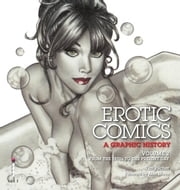 Erotic Comics: A Graphic History: Volume 2 - From the 1970s to the Present Day ebook by Tim Pilcher
