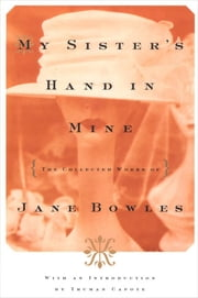 My Sister's Hand in Mine - The Collected Works of Jane Bowles ebook by Jane Bowles, Truman Capote