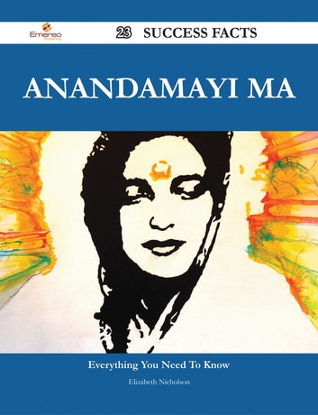 Anandamayi Ma 23 Success Facts - Everything you need to know about Anandamayi Ma ebook by Elizabeth Nicholson