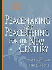 Peacemaking and Peacekeeping for the New Century ebook by Olara A. Otunnu, Michael W. Doyle, Nelson Mandela
