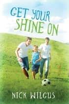 Get Your Shine On ebook by Nick Wilgus