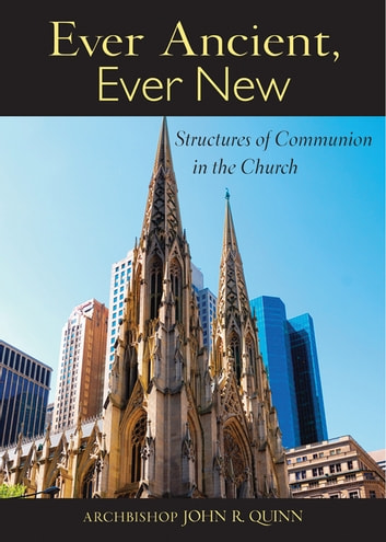 Ever Ancient, Ever New: Structures of Communion in the Church ebook by Archbishop John R. Quinn