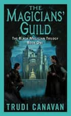 The Magicians' Guild - The Black Magician Trilogy ebook by Trudi Canavan