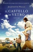 Il castello di vetro - The glass castle ebook by Jeannette Walls