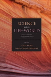 Science and the Life-World - Essays on Husserl's Crisis of European Sciences ebook by David Hyder,Hans-Jörg Rheinberger