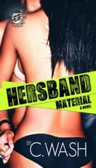 Hersband Material (The Cartel Publications Presents) ebook by C. Wash