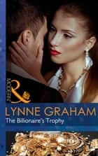 The Billionaire's Trophy (Mills & Boon Modern) (A Bride for a Billionaire, Book 3) ebook by Lynne Graham