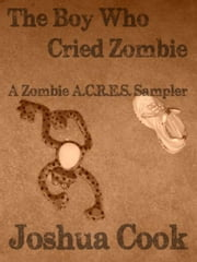 The Boy Who Cried Zombie: A Zombie A.C.R.E.S. Sampler ebook by Joshua Cook