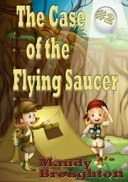 The Case of the Flying Saucer: #2 ebook by Mandy Broughton,Dee Densmore-D'Amico