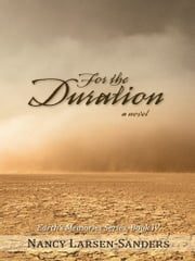 For the Duration - Earth's Memories Series, Book IV ebook by Nancy Larsen-Sanders