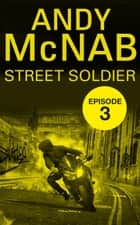 Street Soldier: Episode 3 ebook by Andy McNab