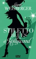 Stiletto Blues à Hollywood eBook by Christine BARBASTE, Lauren WEISBERGER