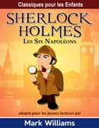Sherlock Holmes: Les Six Napoléons ebook by Mark Williams