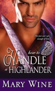 How to Handle a Highlander - A Highland romance of passion, intrigue, and forbidden attraction ebook by Mary Wine
