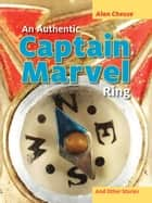 Authentic Captain Marvel Ring and Other Stories ebook by Alan Cheuse