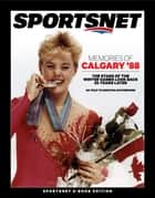 Memories of Calgary '88 - The Stars of the Winter Games Look Back 25 Years Later ebook by Kristina Rutherford, Sportsnet