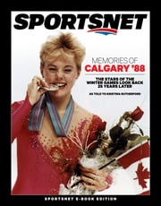 Memories of Calgary '88 - The Stars of the Winter Games Look Back 25 Years Later ebook by Kristina Rutherford,Sportsnet