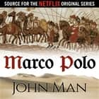 Marco Polo - The Journey That Changed the World audiobook by John Man