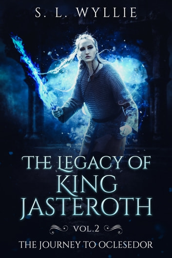 The Legacy of King Jasteroth Volume 2: The Journey to Oclesedor ebook by S. L. Wyllie